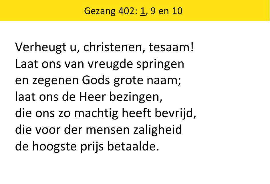 Gezang 402: 1, 9 en 10 Verheugt u, christenen, tesaam.