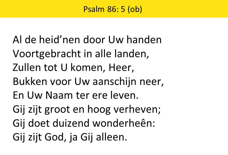 Al de heid'nen door Uw handen Voortgebracht in alle landen, Zullen tot U komen, Heer, Bukken voor Uw aanschijn neer, En Uw Naam ter ere leven. Gij zij