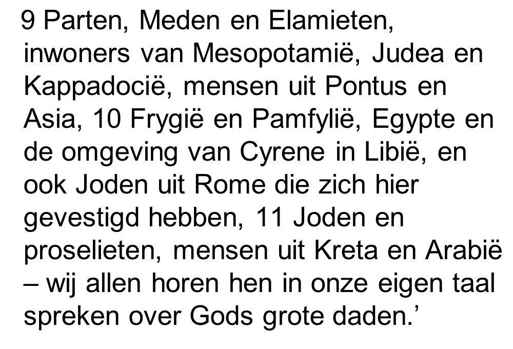 9 Parten, Meden en Elamieten, inwoners van Mesopotamië, Judea en Kappadocië, mensen uit Pontus en Asia, 10 Frygië en Pamfylië, Egypte en de omgeving v