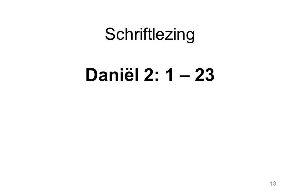 13 Schriftlezing Daniël 2: 1 – 23