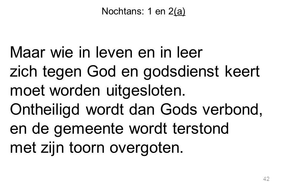 Nochtans: 1 en 2(a) Maar wie in leven en in leer zich tegen God en godsdienst keert moet worden uitgesloten.