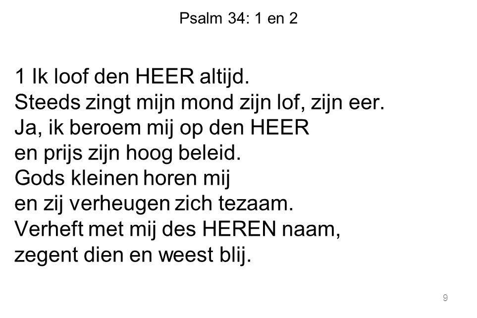 Psalm 34: 1 en 2 2 k Heb naar den HEER gevraagd en Hij beantwoordt mijn gebed.