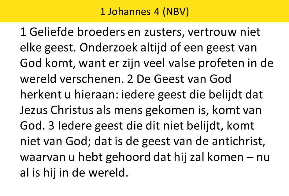 1 Geliefde broeders en zusters, vertrouw niet elke geest. Onderzoek altijd of een geest van God komt, want er zijn veel valse profeten in de wereld ve