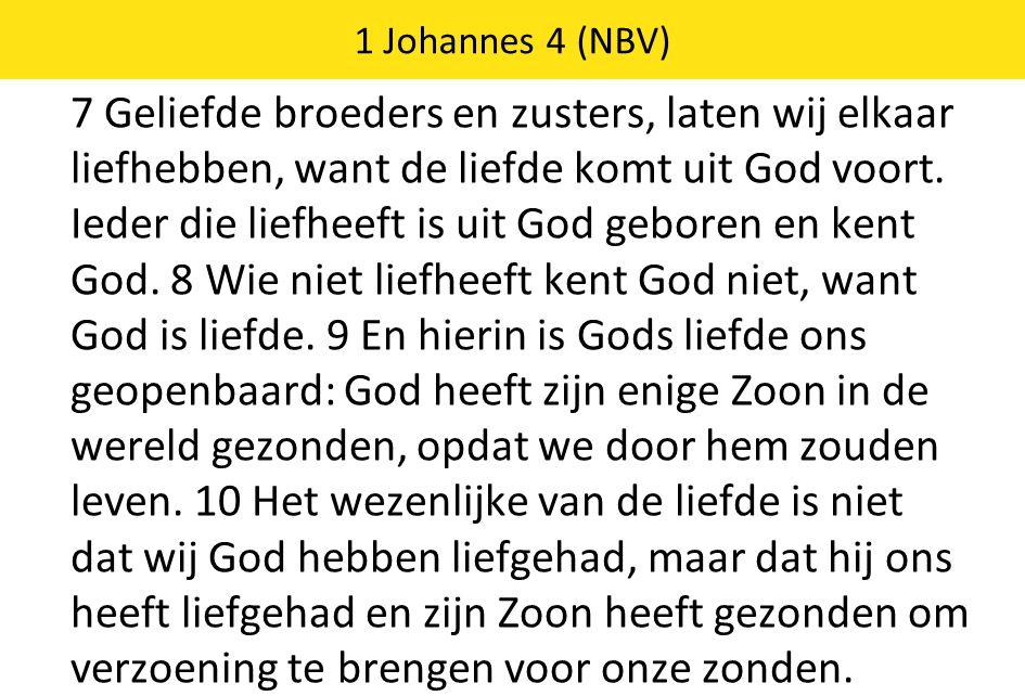 7 Geliefde broeders en zusters, laten wij elkaar liefhebben, want de liefde komt uit God voort. Ieder die liefheeft is uit God geboren en kent God. 8
