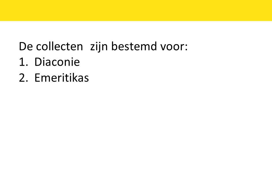 De collecten zijn bestemd voor: 1.Diaconie 2.Emeritikas