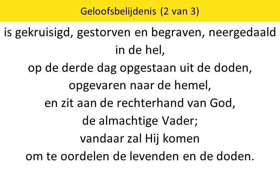 Geloofsbelijdenis (2 van 3) is gekruisigd, gestorven en begraven, neergedaald in de hel, op de derde dag opgestaan uit de doden, opgevaren naar de hem