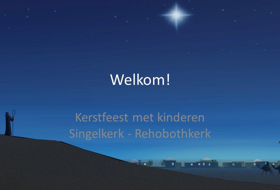 Welkom! Kerstfeest met kinderen Singelkerk - Rehobothkerk
