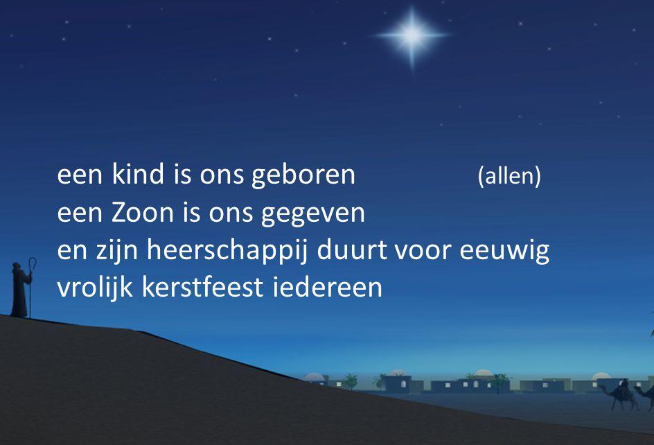 een kind is ons geboren (allen) een Zoon is ons gegeven en zijn heerschappij duurt voor eeuwig vrolijk kerstfeest iedereen