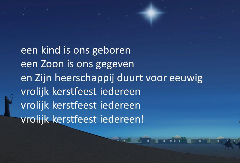 een kind is ons geboren een Zoon is ons gegeven en Zijn heerschappij duurt voor eeuwig vrolijk kerstfeest iedereen vrolijk kerstfeest iedereen!