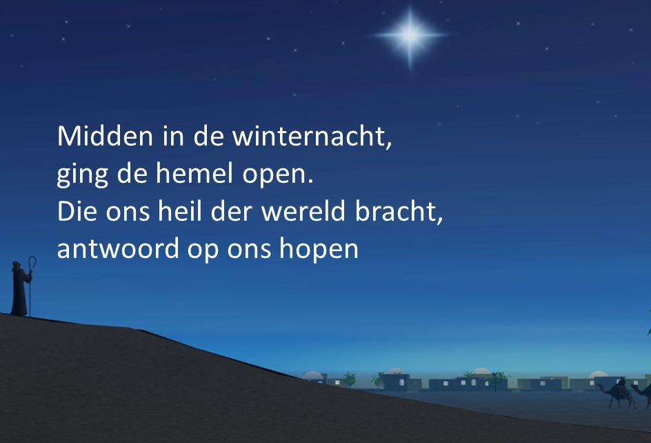 Midden in de winternacht, ging de hemel open. Die ons heil der wereld bracht, antwoord op ons hopen