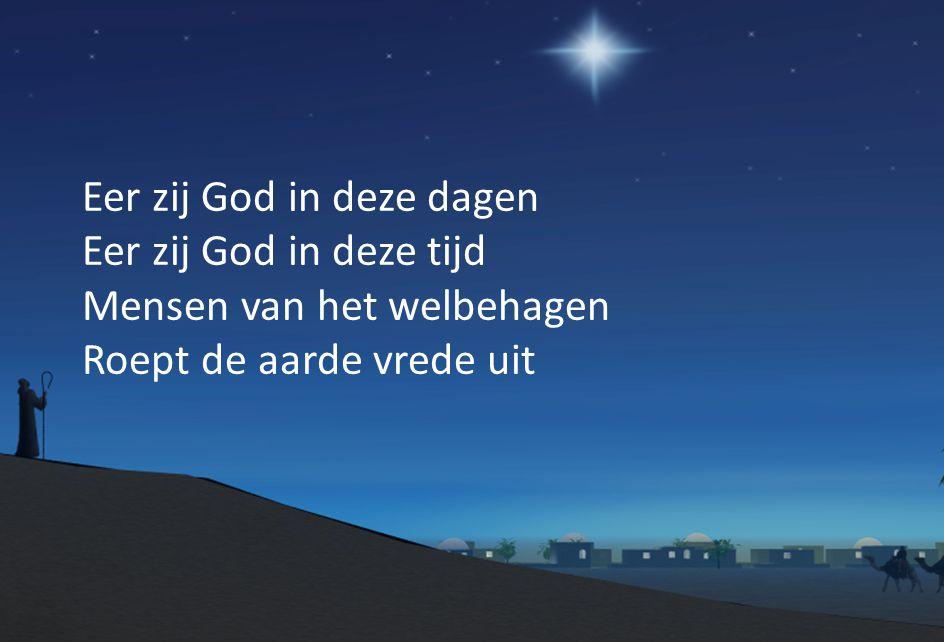 Eer zij God in deze dagen Eer zij God in deze tijd Mensen van het welbehagen Roept de aarde vrede uit