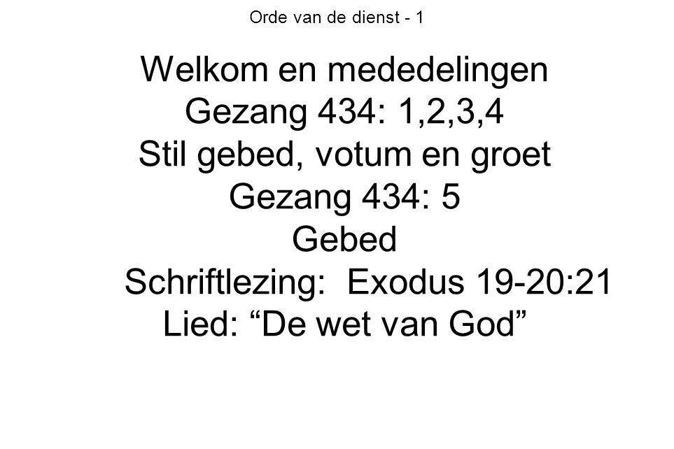 Orde van de dienst - 1 Welkom en mededelingen Gezang 434: 1,2,3,4 Stil gebed, votum en groet Gezang 434: 5 Gebed Schriftlezing: Exodus 19-20:21 Lied: