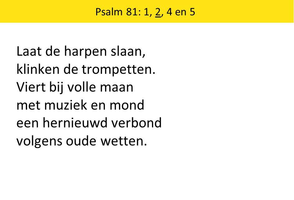 Psalm 81: 1, 2, 4 en 5 God heeft ons gezegd nooit gehoorde dingen.