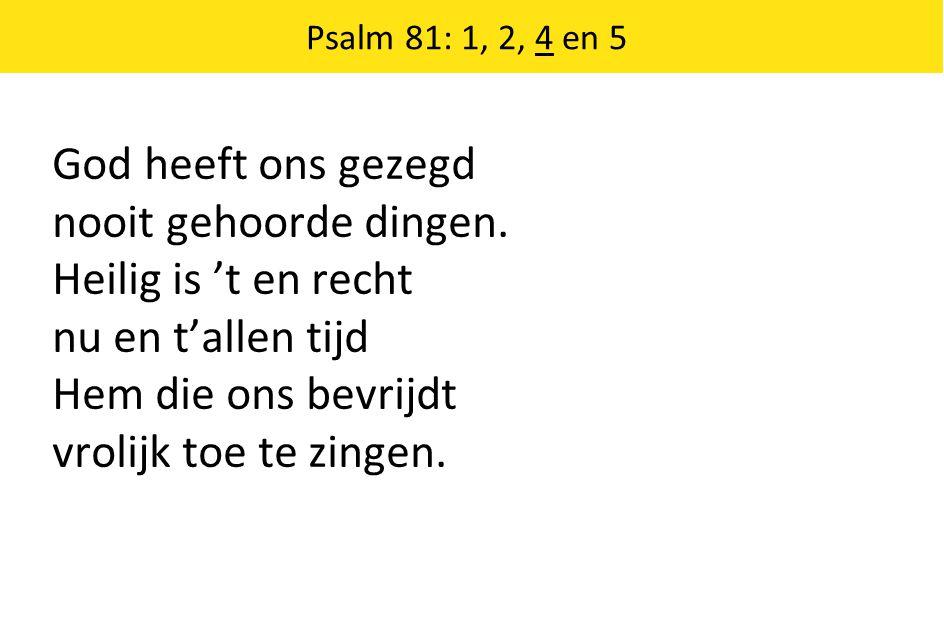 Psalm 81: 1, 2, 4 en 5 Onder lasten zwaar waart gij haast bezweken.