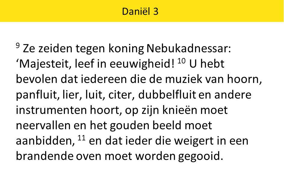 Daniël 3 12 Er zijn enkele Judese mannen aan wie u het bestuur over de provincie Babel hebt opgedragen, Sadrach, Mesach en Abednego.