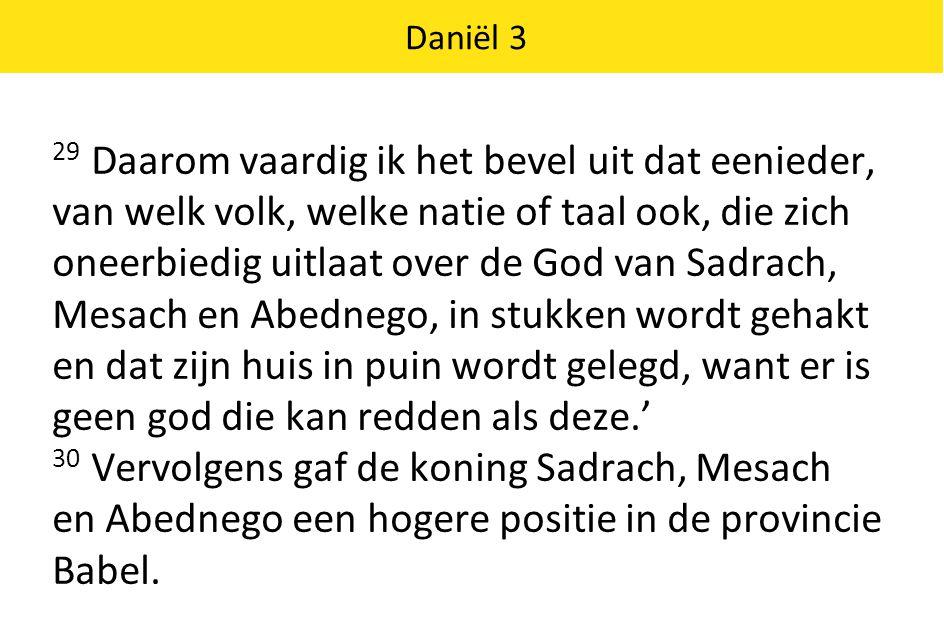 Daniël 3 31 Koning Nebukadnessar aan alle volken en naties, welke taal zij ook spreken en waar ter wereld zij ook wonen: moge uw voorspoed groot zijn.