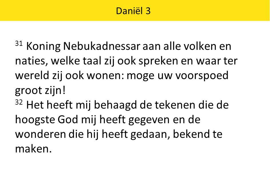Daniël 3 33 Hoe groots zijn zijn tekenen, hoe machtig zijn wonderen.