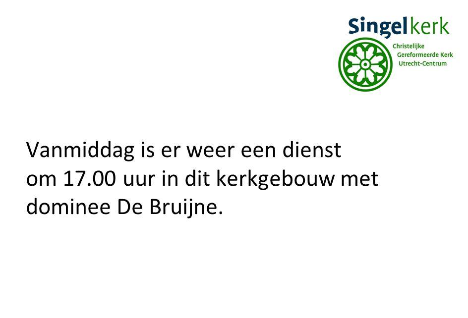 Vanmiddag is er weer een dienst om 17.00 uur in dit kerkgebouw met dominee De Bruijne.