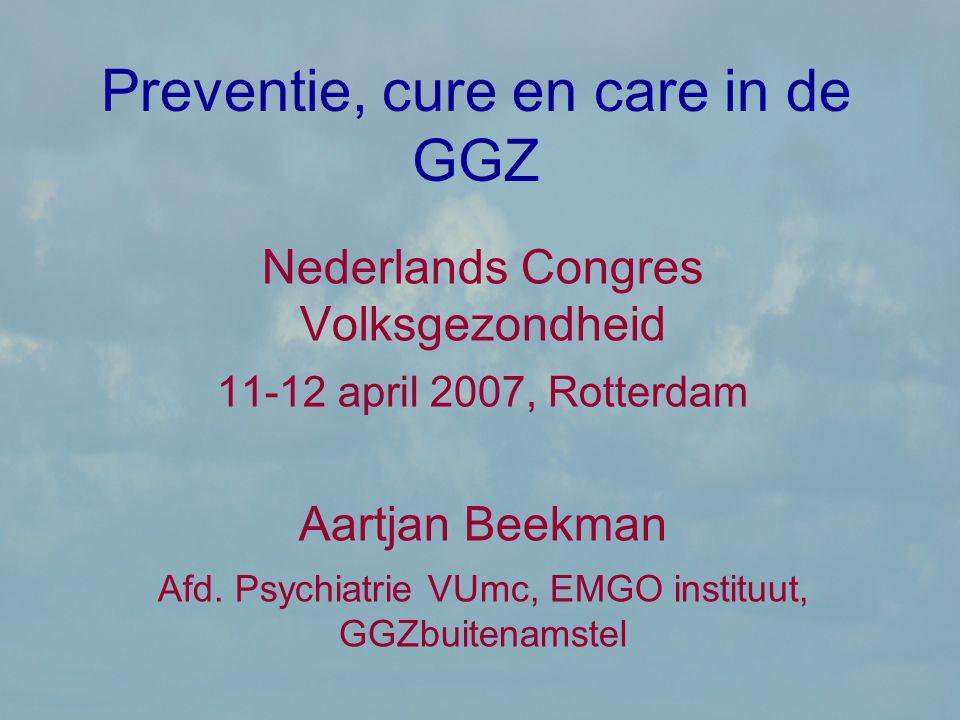 Preventie, cure en care in de GGZ Nederlands Congres Volksgezondheid 11-12 april 2007, Rotterdam Aartjan Beekman Afd. Psychiatrie VUmc, EMGO instituut