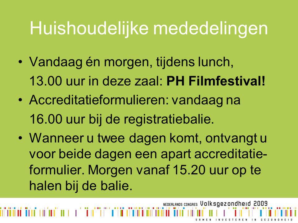 Huishoudelijke mededelingen Vandaag én morgen, tijdens lunch, 13.00 uur in deze zaal: PH Filmfestival! Accreditatieformulieren: vandaag na 16.00 uur b