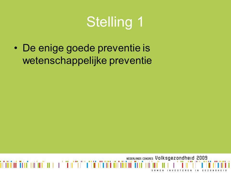 Stelling 1 De enige goede preventie is wetenschappelijke preventie