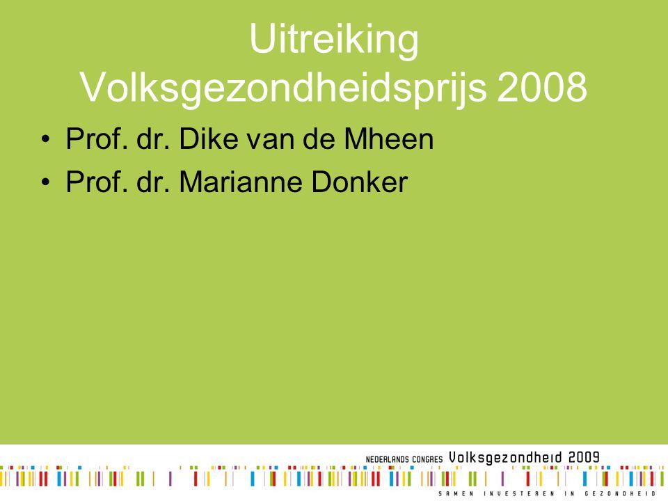 Uitreiking Volksgezondheidsprijs 2008 Prof. dr. Dike van de Mheen Prof. dr. Marianne Donker