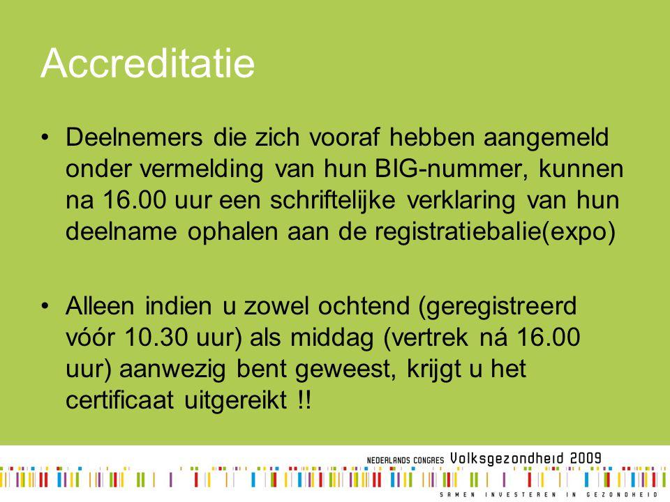 Accreditatie Deelnemers die zich vooraf hebben aangemeld onder vermelding van hun BIG-nummer, kunnen na 16.00 uur een schriftelijke verklaring van hun