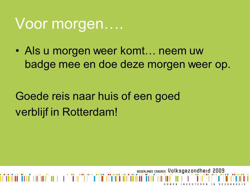 Voor morgen…. Als u morgen weer komt… neem uw badge mee en doe deze morgen weer op. Goede reis naar huis of een goed verblijf in Rotterdam!