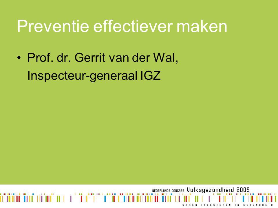 Preventie effectiever maken Prof. dr. Gerrit van der Wal, Inspecteur-generaal IGZ