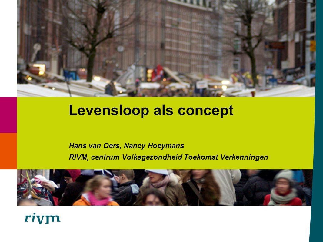 Hans van Oers, Nancy Hoeymans RIVM, centrum Volksgezondheid Toekomst Verkenningen Levensloop als concept