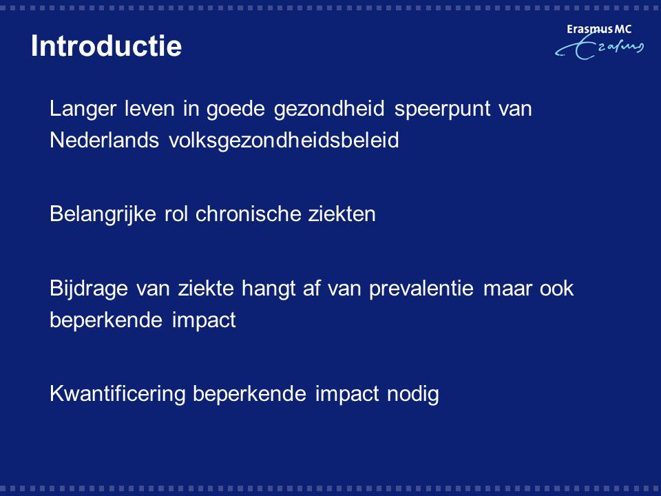 Introductie  Langer leven in goede gezondheid speerpunt van Nederlands volksgezondheidsbeleid  Belangrijke rol chronische ziekten  Bijdrage van ziekte hangt af van prevalentie maar ook beperkende impact Kwantificering beperkende impact nodig .