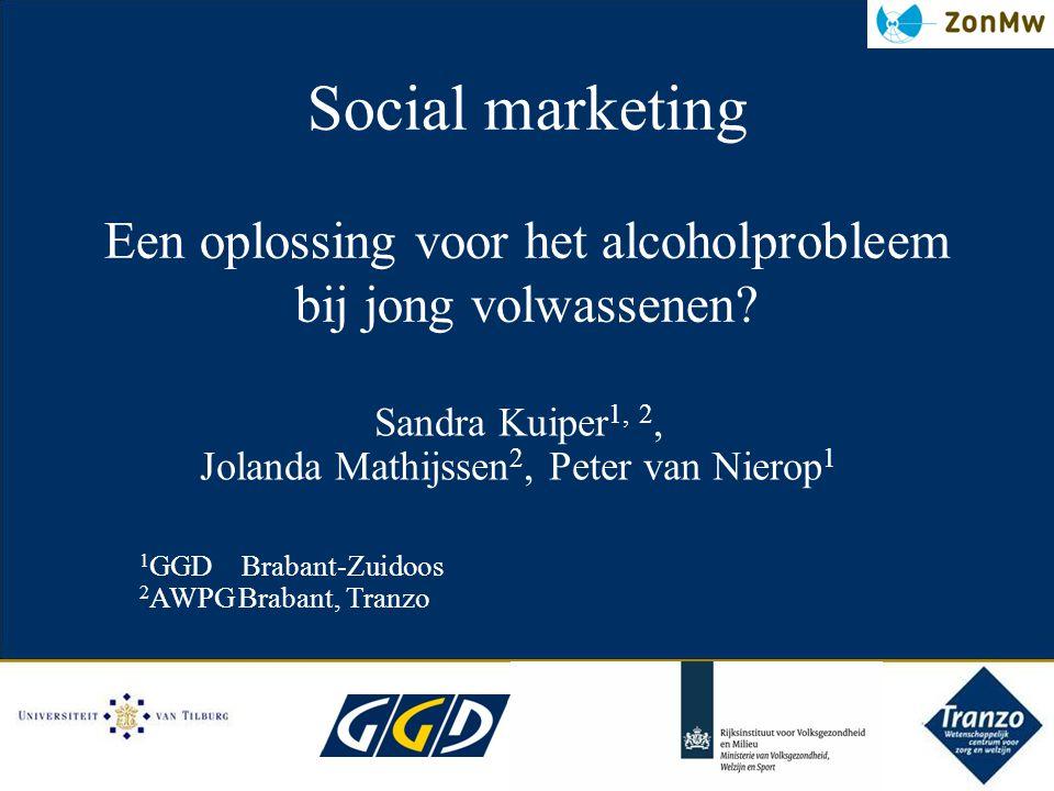 Social marketing Een oplossing voor het alcoholprobleem bij jong volwassenen? Sandra Kuiper 1, 2, Jolanda Mathijssen 2, Peter van Nierop 1 1 GGD Braba