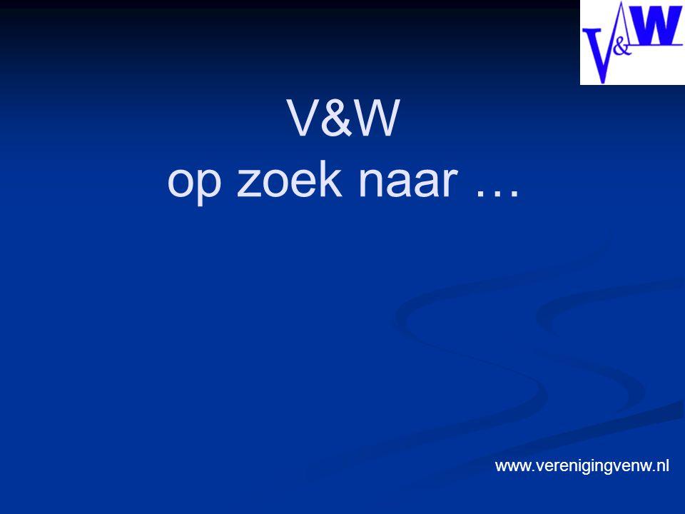 V&W op zoek naar … www.verenigingvenw.nl