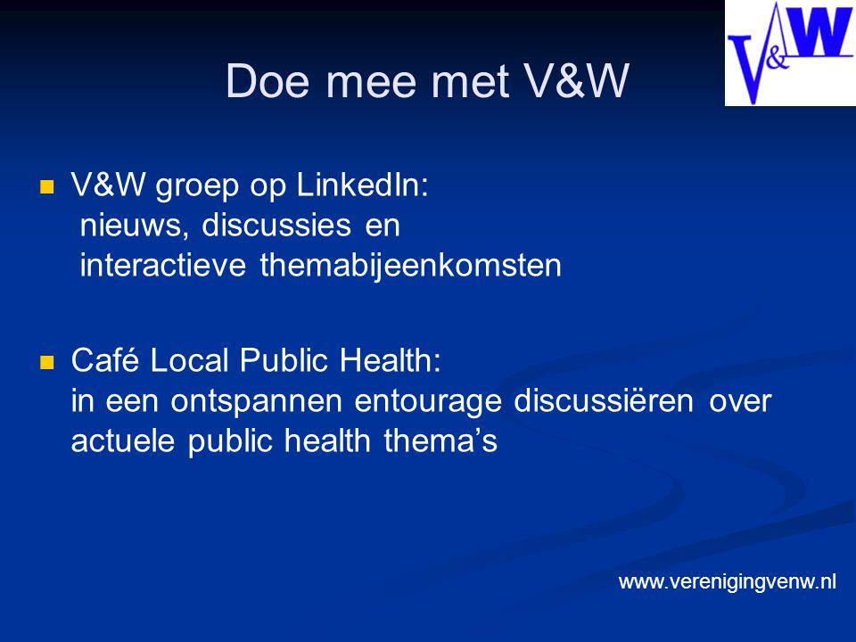 Doe mee met V&W V&W groep op LinkedIn: nieuws, discussies en interactieve themabijeenkomsten Café Local Public Health: in een ontspannen entourage discussiëren over actuele public health thema's www.verenigingvenw.nl