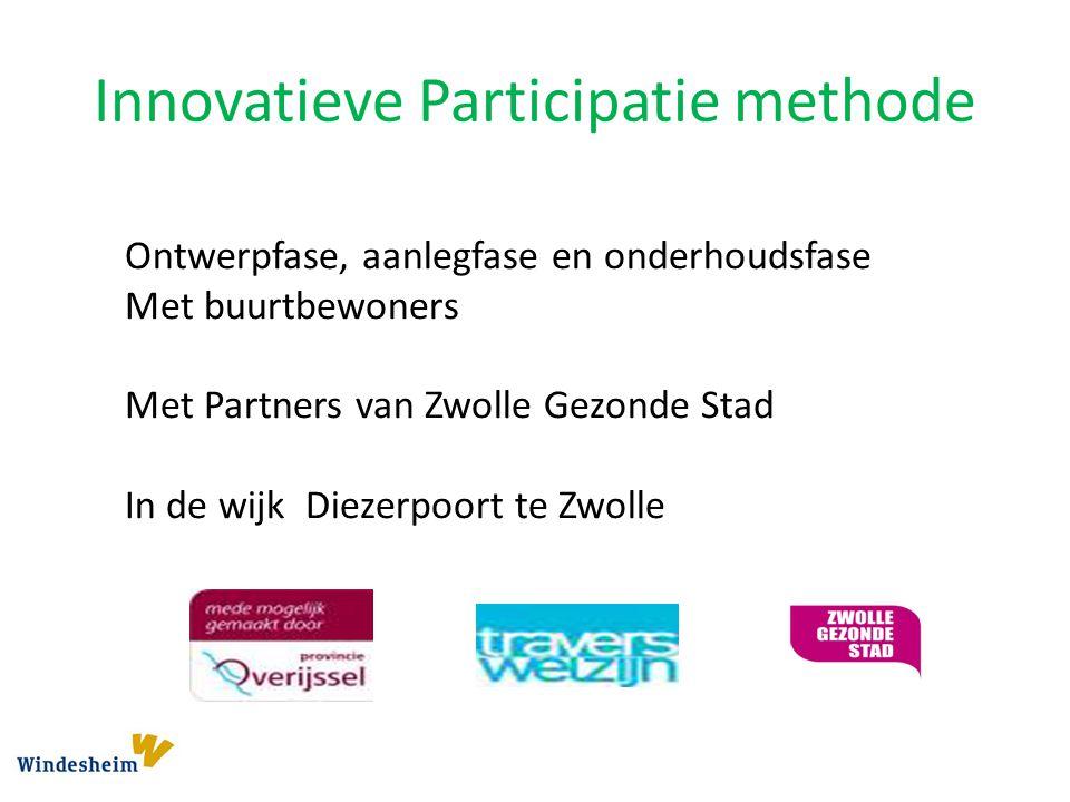 Innovatieve Participatie methode Ontwerpfase, aanlegfase en onderhoudsfase Met buurtbewoners Met Partners van Zwolle Gezonde Stad In de wijk Diezerpoort te Zwolle