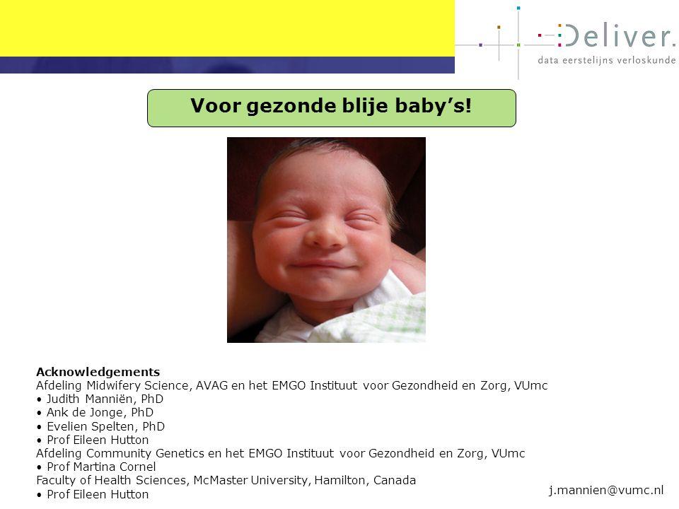 j.mannien@vumc.nl Voor gezonde blije baby's! Acknowledgements Afdeling Midwifery Science, AVAG en het EMGO Instituut voor Gezondheid en Zorg, VUmc Jud