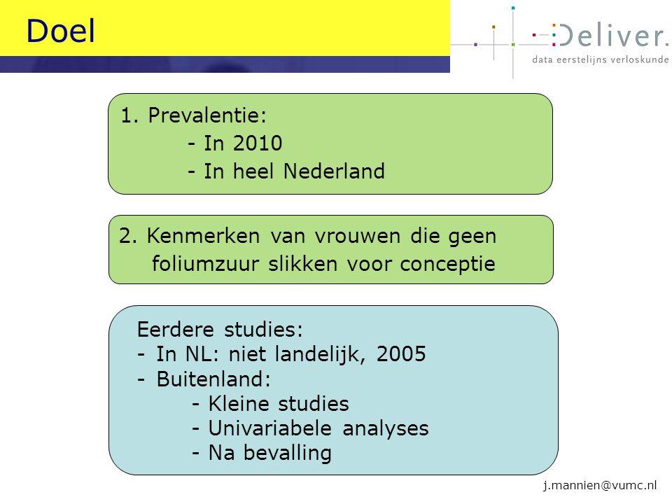Doel j.mannien@vumc.nl 1. Prevalentie: - In 2010 - In heel Nederland Eerdere studies: - In NL: niet landelijk, 2005 - Buitenland: -Kleine studies -Uni