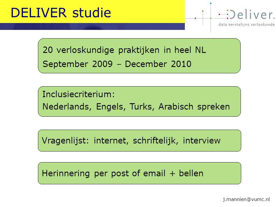 DELIVER studie j.mannien@vumc.nl Herinnering per post of email + bellen 20 verloskundige praktijken in heel NL September 2009 – December 2010 Inclusie