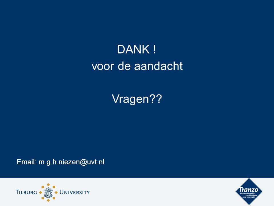 DANK ! voor de aandacht Vragen?? Email: m.g.h.niezen@uvt.nl