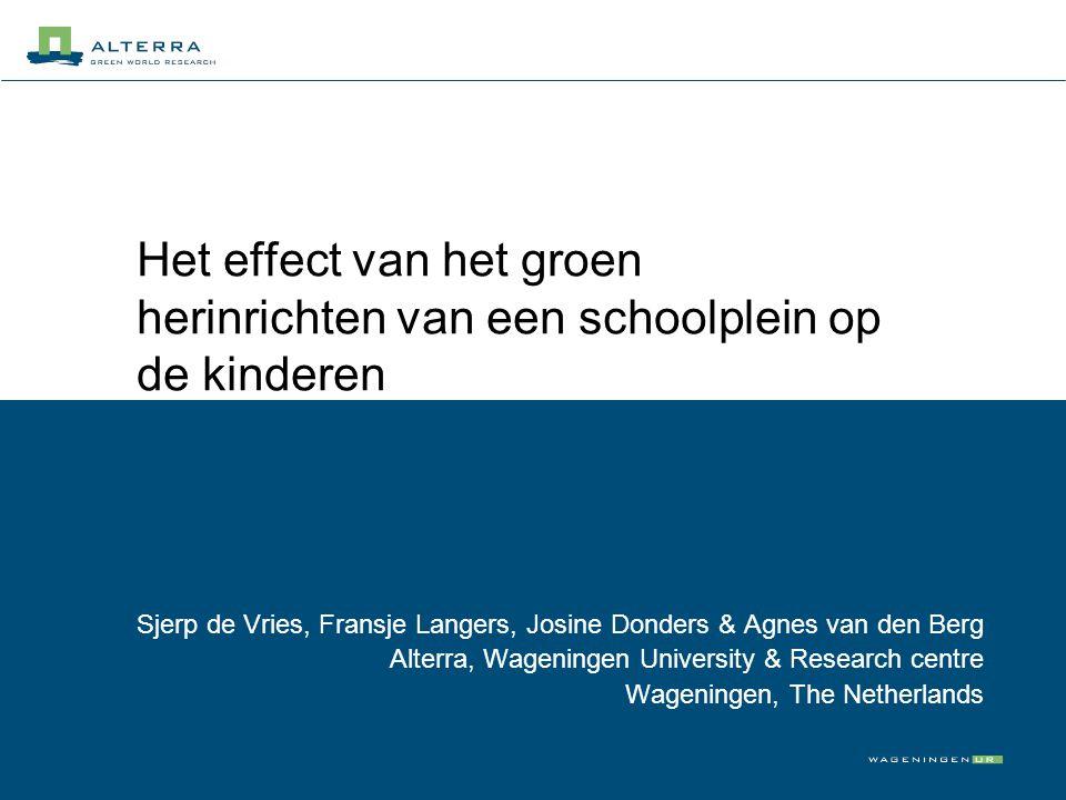 Het effect van het groen herinrichten van een schoolplein op de kinderen Sjerp de Vries, Fransje Langers, Josine Donders & Agnes van den Berg Alterra,