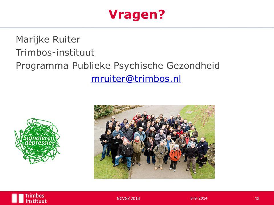 Marijke Ruiter Trimbos-instituut Programma Publieke Psychische Gezondheid mruiter@trimbos.nl Vragen? 8-9-2014 13 NCVGZ 2013