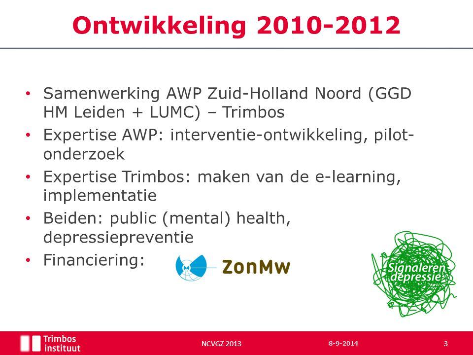 Samenwerking AWP Zuid-Holland Noord (GGD HM Leiden + LUMC) – Trimbos Expertise AWP: interventie-ontwikkeling, pilot- onderzoek Expertise Trimbos: maken van de e-learning, implementatie Beiden: public (mental) health, depressiepreventie Financiering: NCVGZ 2013 8-9-2014 3 Ontwikkeling 2010-2012