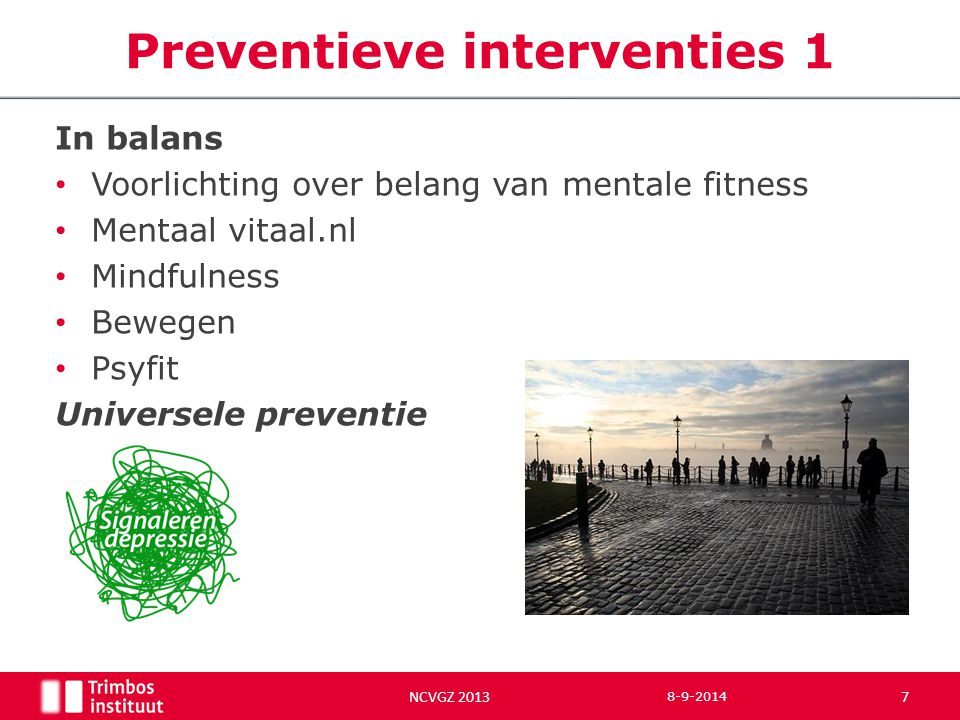 In balans Voorlichting over belang van mentale fitness Mentaal vitaal.nl Mindfulness Bewegen Psyfit Universele preventie Preventieve interventies 1 8-
