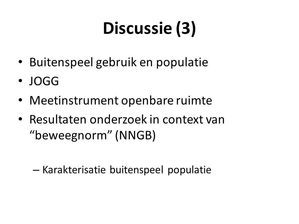 Discussie (3) Buitenspeel gebruik en populatie JOGG Meetinstrument openbare ruimte Resultaten onderzoek in context van beweegnorm (NNGB) – Karakterisatie buitenspeel populatie