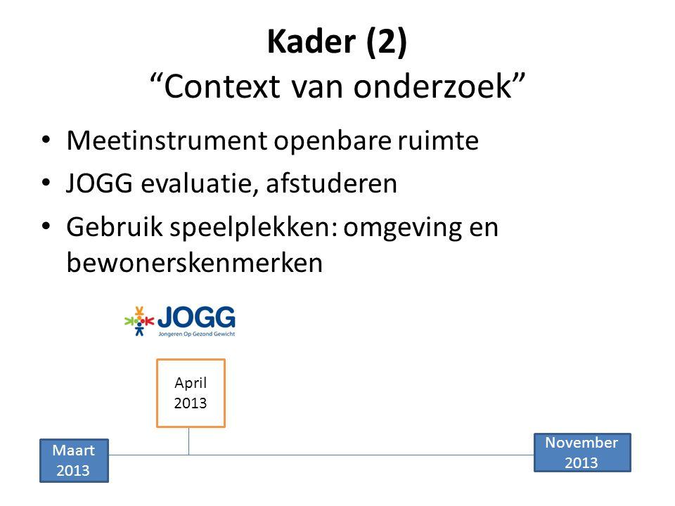 Kader (2) Context van onderzoek Meetinstrument openbare ruimte JOGG evaluatie, afstuderen Gebruik speelplekken: omgeving en bewonerskenmerken April 2013 Maart 2013 November 2013