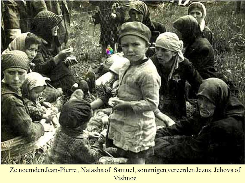 Ze noemden Jean-Pierre, Natasha of Samuel, sommigen vereerden Jezus, Jehova of Vishnoe