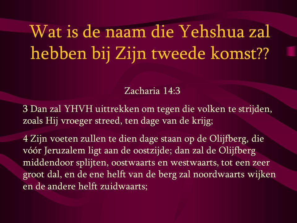 Wat is de naam die Yehshua zal hebben bij Zijn tweede komst ?.