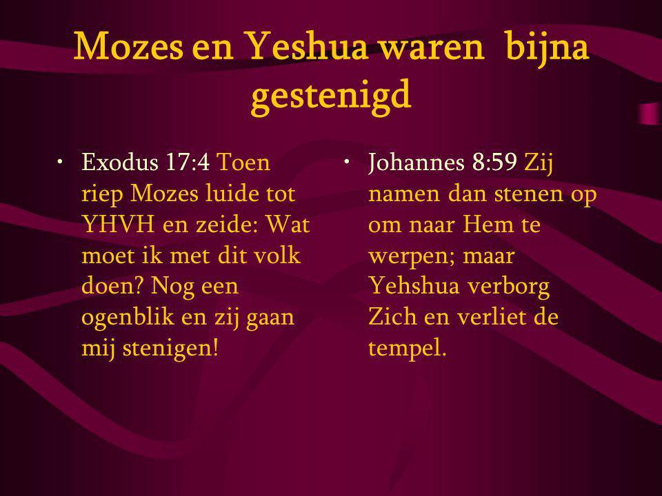Mozes en Yeshua waren bijna gestenigd Exodus 17:4 Toen riep Mozes luide tot YHVH en zeide: Wat moet ik met dit volk doen.
