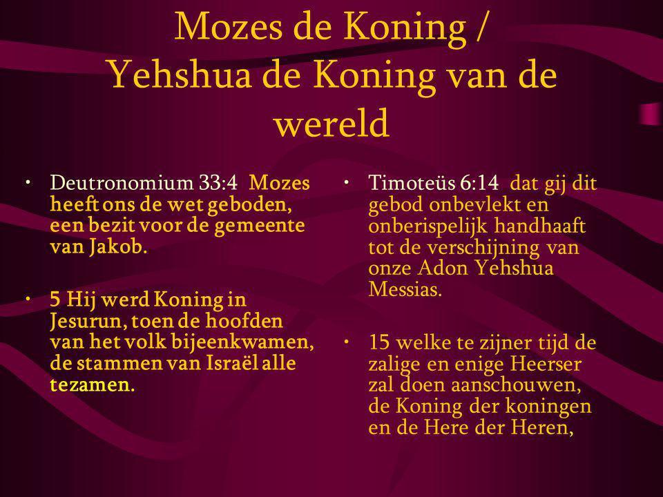 Mozes de Koning / Yehshua de Koning van de wereld Deutronomium 33:4 Mozes heeft ons de wet geboden, een bezit voor de gemeente van Jakob.