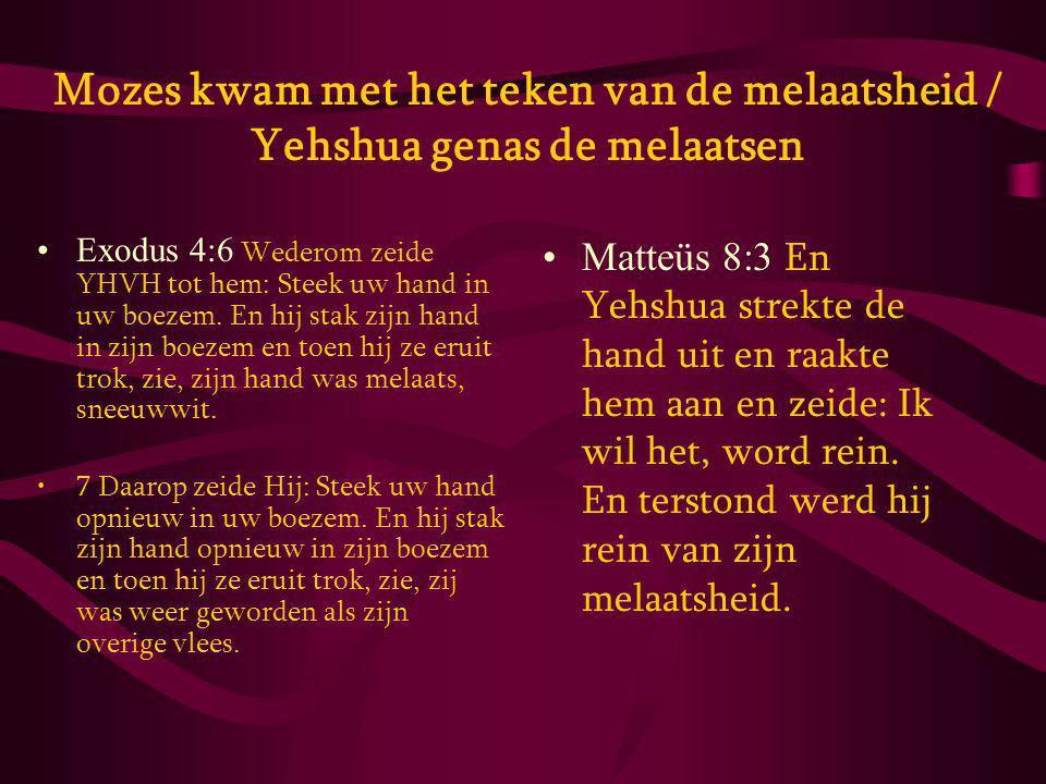 Mozes kwam met het teken van de melaatsheid / Yehshua genas de melaatsen Exodus 4:6 Wederom zeide YHVH tot hem: Steek uw hand in uw boezem.